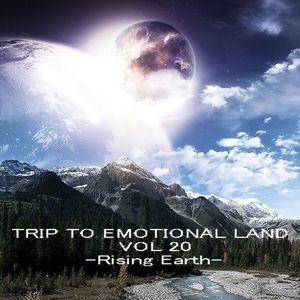 TRIP TO EMOTIONAL LAND VOL 20 - Rising Earth -