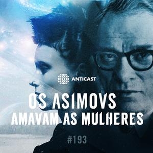 AntiCast 193 – Os Asimovs que Não Amavam as Mulheres