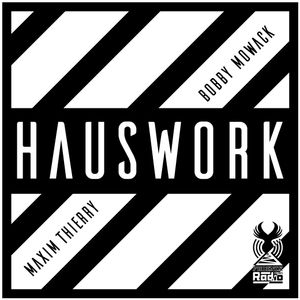 Hauswork (August 2016 - Part 1) - Hosted by Maxim Thierry & Bobby Mowack + Hauswork Event Mix