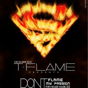DJ T-Flame - Don'T Flame My Passion For House Music [6]