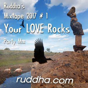 Ruddha's Mixtape 2017 # 1 Your Love Rocks Party Mix