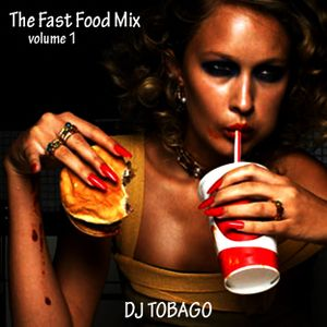 DJ TOBAGO - The Fast Food Mix - Vol. 1
