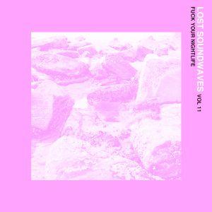 LOST SOUNDWAVES Vol 11 - Fuck Your Nightlife