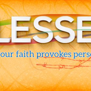 Blessed: When Your Faith Provokes Persecution