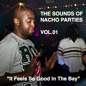 """SuperNacho - Sounds Of The Nacho Parties. Vol.01 """"It Feels So Good In The Bay"""""""