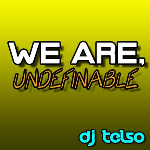 DJ TELSO -- WE ARE, UNDEFINABLE