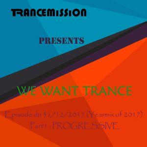 We Want Trance 31/12 (Yearmix of 2017 - Part 1: Progressive)