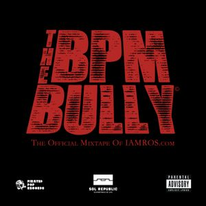 THE BPM BULLY MIXTAPE - SUPERSTAR DJ ROS (2015)