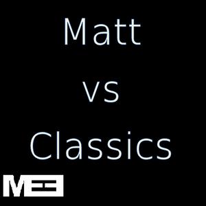 Matt vs Classics
