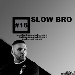 #16 I SLOW BRO