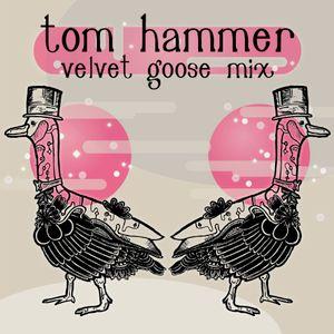 Tom Hammer - Velvet Goose Mix