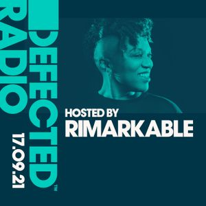 Defected Radio Show Hosted By Rimarkable - 17.09.21
