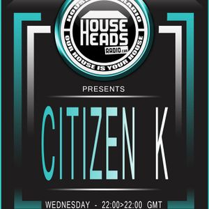 Citizen K - LIVE - On HouseHeadsRadio.com - Midweek Amigo Sessions 28.6.17