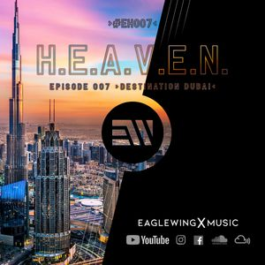 EAGLEWING - H.E.A.V.E.N. - Episode 007 (Destination: Dubai) [#EH007]