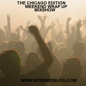 THE CHICAGO EDITION WEEKEND WRAP UP MIXSHOW
