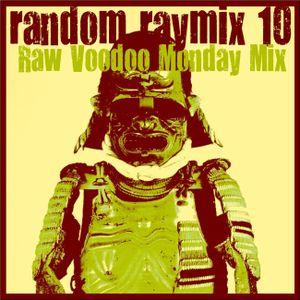 Random raymix 10 - raw voodoo monday mix