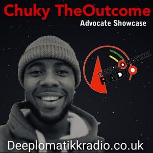 Advocate Showcase - Chuky TheOutcome on Deeplomatikkradio.co.uk