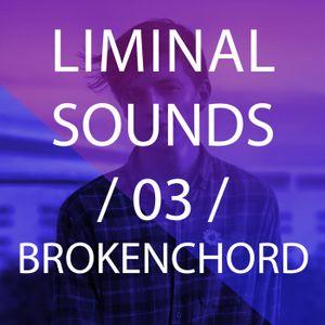 Liminal Sounds Vol.03: Brokenchord