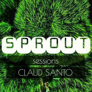 SPROUT SESSIONS-VOLUME 14-CLAUD SANTO