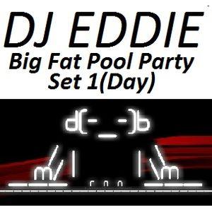 Dj Eddie Big Fat Pool Party Set 1(Day)