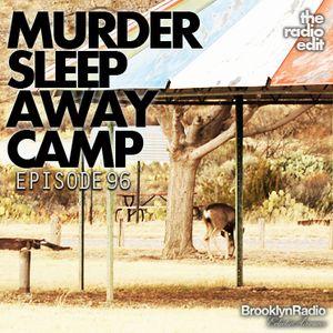 Radio Edit 96 – Murder Sleep Away Camp