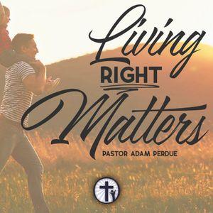 10-18-17 Living Right Matters - Adam Perdue