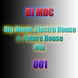 DJ MDC - Big Room, Electro House & Future House Mix 001