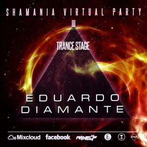 Eduardo Diamante - Shamania Virtual Party III ( TRANCE Stage )