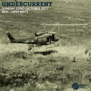 Undercurrent on Reform Radio w/ Cutwerk - Sunday 22nd October 2017