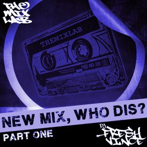 New Mix, Who Dis? (Part 1)
