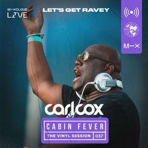 Carl Cox's Cabin Fever - Episode 37 - Let's Get Ravey