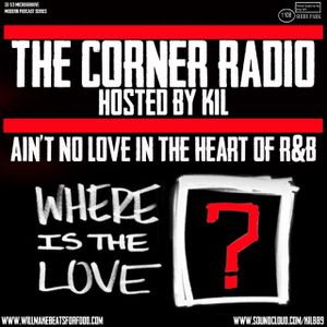 The Corner Radio Hosted by Kil: Whats Wrong With Modern Day R&B?