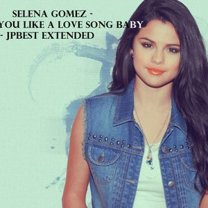 Selena Gomez - Love You Like A Love Song Baby - (JPBest Extended)
