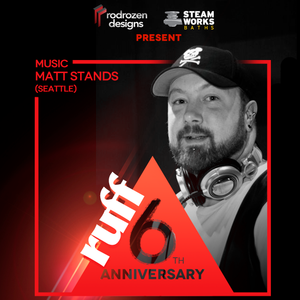 RUFF 6 Yr Anniversary Party Vancouver BC 4.14.17 DJ Matt Stands