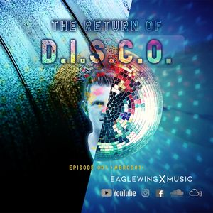 EAGLEWING - The Return of D.I.S.C.O. - Episode 001  [#ERD001]