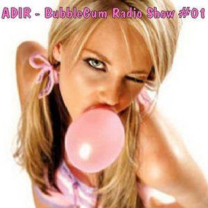 ADIR - BubbleGum Radio Show #01