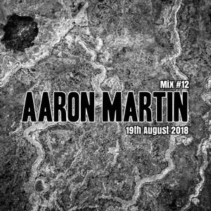 Broadcast 12 - 19th August 2018 | Mix - Aaron Martin