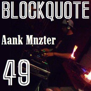 Blockquote - No. 49 - Guest Mix by Aank Mnzter (05-08-2012)