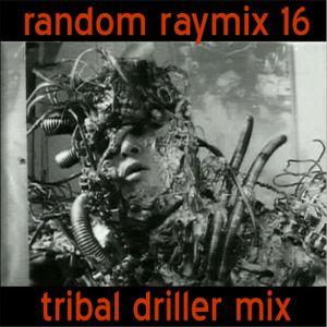 Random raymix 16 - tribal driller mix