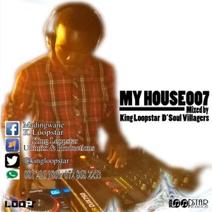 Its My House007 ( Mixed by King Loopstar)