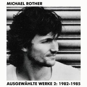 Michael Rother - Ausgewählte Werke 2: 1982-1985 (2015 Compile)