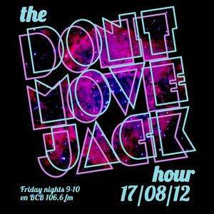 The Dont Move Jack Hour 17/08/12
