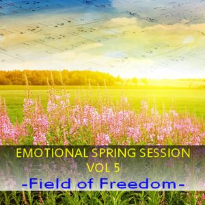 EMOTIONAL SPRING SESSION VOL 5 - Field of Freedom -