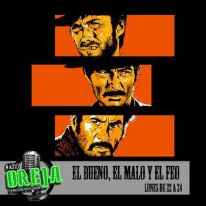 EL BUENO, EL MALO Y EL FEO - PROGRAMA 002 - LUNES DE 22 A 24 HS POR WWW.RADIOOREJA.COM.AR