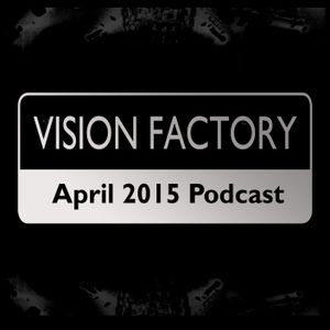Vision Factory - April 2015 Podcast