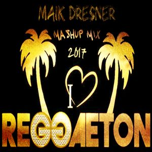 Raggaeton 2017 Mashup Mix - Maik Dresner