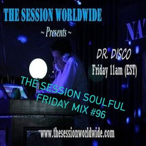 Dr. Disco - The Session Soulful Friday Mix #96
