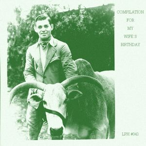 LPH 043 - Compilation for my wife's birthday (1956-2008)