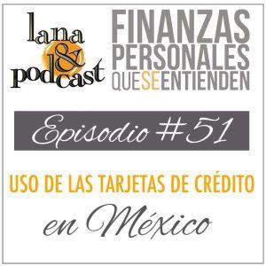 Usos de las tarjetas de crédito en México. Podcast #51
