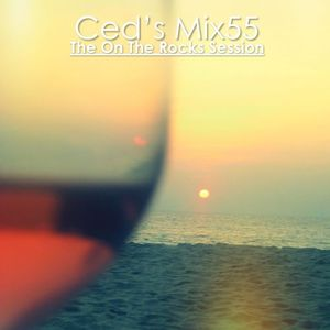 Ced's Mix55 - The On The Rocks Session